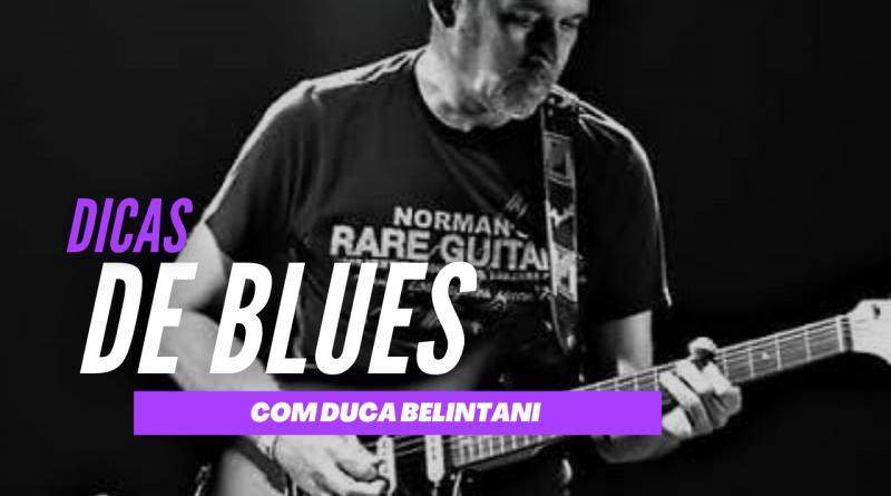 Coluna Dica de Blues – Blues de Uma Nota Só (Por Duca Belintani)